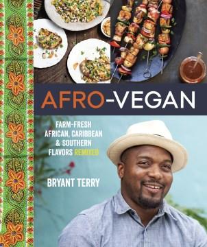 Afro-vegan - farm-fresh African, Caribbean & Southern flavors remixed