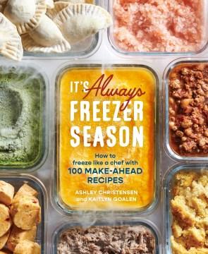It's always freezer season - how to freeze like a chef with 100 make-ahead recipes