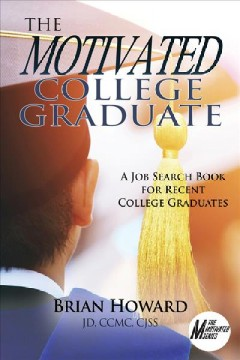 The Motivated College Graduate - A Job Search Book for Recent College Graduates