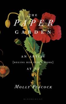 The Paper Garden: An Artist (Begins Her Life's Work) at 72