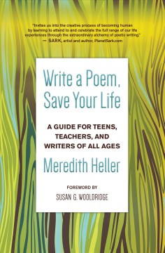 Write a Poem, Save Your Life A Guide for Teens, Teachers, and Writers of All Ages