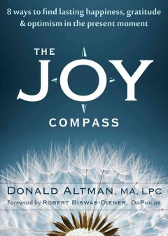 The joy compass eight ways to find lasting happiness, gratitude, and optimism in the present moment