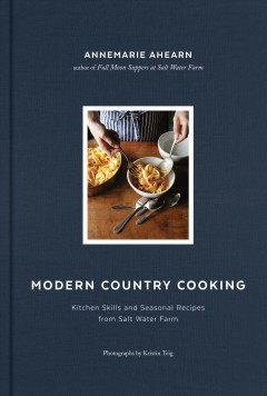 Modern country cooking - kitchen skills and seasonal recipes from Salt Water Farm