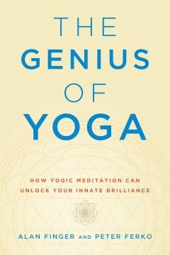 The genius of yoga - how yogic meditation can unlock your innate brilliance