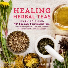 Healing herbal teas : learn to blend 101 specially formulated teas