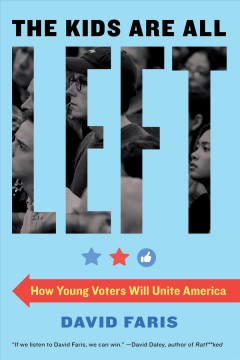 The Kids Are All Left - How Young Voters Will Unite America