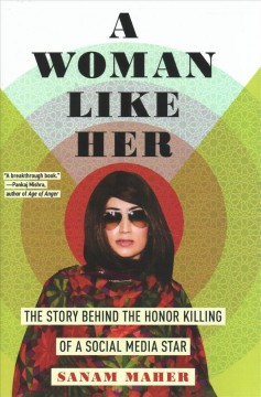 A woman like her - the story behind the honor killing of a social media star