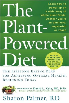 The Plant-Powered Diet: The Lifelong Eating Plan for Achieving Optimal Health, Beginning Today ,