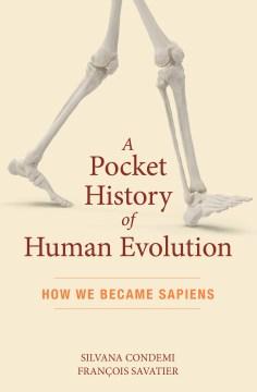 A pocket history of human evolution - how we became sapiens