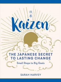 Kaizen - the Japanese secret to lasting change - small steps to big goals