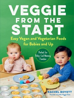 Veggie from the start - easy vegan and vegetarian foods for babies and up