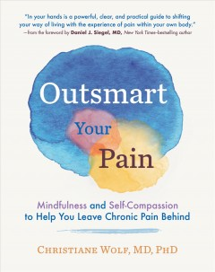 Outsmart your pain - mindfulness and self-compassion to help you leave chronic pain behind