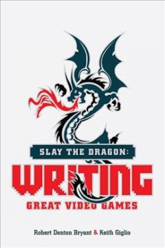 Slay the dragon - writing great video games