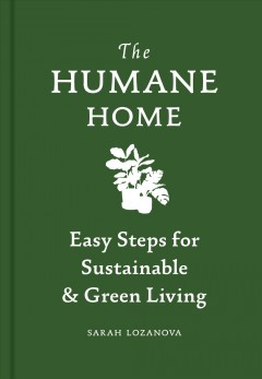 The humane home - easy steps for sustainable & green living