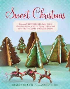 Sweet Christmas : homemade peppermints, sugar cake, chocolate-almond toffee, eggnog fudge, and other sweet treats and decorations