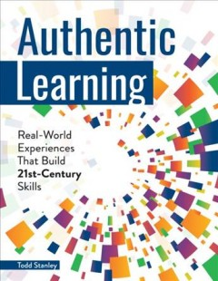 Authentic learning - real-world experiences that build 21st-century skills