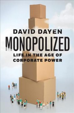 Monopolized : life in the age of corporate power