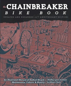 The chainbreaker bike book : an illustrated manual of radical bicycle maintenance, culture, & history