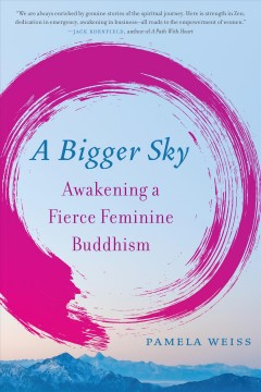 A bigger sky - awakening a fierce feminine Buddhism