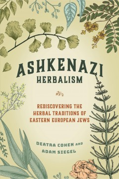 Ashkenazi herbalism - rediscovering the herbal traditions of eastern European Jews