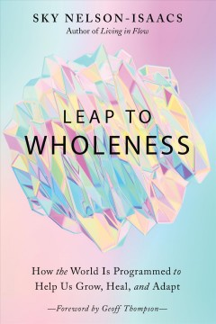 Leap to wholeness - how the world is programmed to help us grow, heal, and adapt