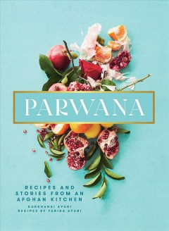 Parwana - Recipes and Stories from an Afghan Kitchen