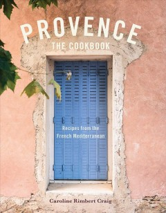 Provence the cookbook - recipes from the French Mediterranean