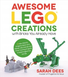 50 New Robots, Dragons, Race Cars, Planes, Wild Animals and Other Exciting Projects to Build Imaginative Worlds