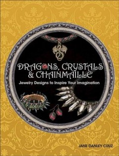 Dragons, Crystals & Chainmaille: jewelry designs to inspire your imagination