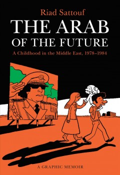 The Arab of the Future: A Graphic Memoir