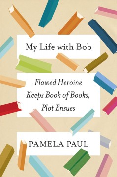 My life with Bob : flawed heroine keeps book of books, plot ensue