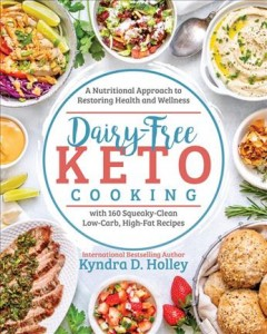 Dairy-free keto cooking - a nutritional approach to restoring health and wellness with 160 squeaky-clean low-carb, high-fat recipes