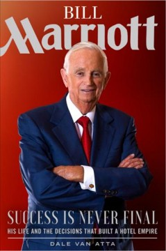 Bill Marriott - success is never final - his life and the decisions that built a hotel empire