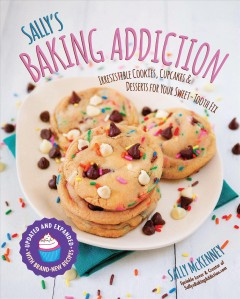Sally's baking addiction : irresistible cookies, cupcakes, & desserts for your sweet-tooth fix