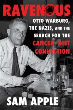 Ravenous - Otto Warburg, the Nazis, and the search for the cancer-diet connection