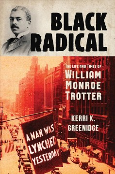 Black radical - the life and times of William Monroe Trotter