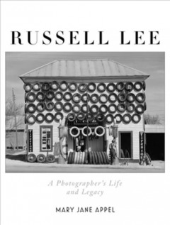 Russell Lee - a photographer's life and legacy