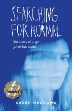 Searching for normal : the story of a girl gone too soon
