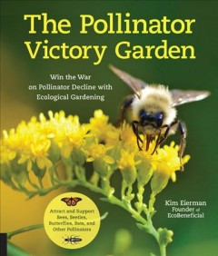 Pollinator victory garden - win the war on pollinator decline with ecological gardening - how to attract and support bees, beetles, butterflies, bats, and other pollinators