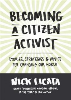 Becoming a Citizen Activist : Stories, Strategies, and Advice for Changing Our World