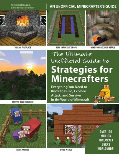The ultimate unofficial guide to Minecraft® strategies : everything you need to know to build, explore, attack, and survive in the world of Minecraft, reviewed by: Sam Clarke <br />