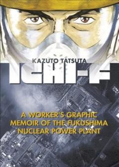 Ichi-F- A Workder's Graphic Memoir of the Fukushima Nuclear Power Plant