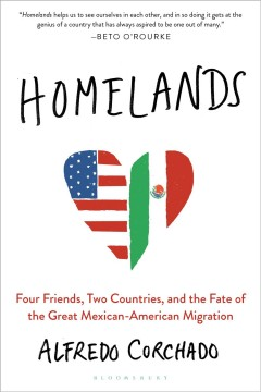 Homelands Four Friends, Two Countries, and the Fate of the Great Mexican-American Migration