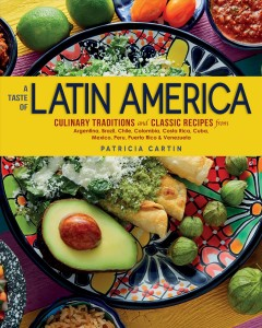 A Taste of Latin America Culinary Traditions and Classic Recipes from Argentina, Brazil, Chile, Colombia, Costa Rica, Cuba, Mexico, Peru, Puerto Rico & Venezuela