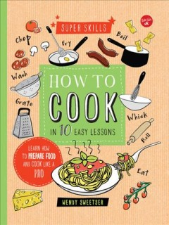 How to cook in 10 easy lessons : learn how to prepare food and cook like a pro