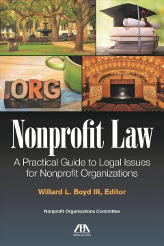 Nonprofit law- a practical guide to legal issues for the nonprofit organization
