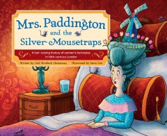 Mrs. Paddington and the silver mousetraps - a hair-raising history of women's hairstyles in 18th-century London