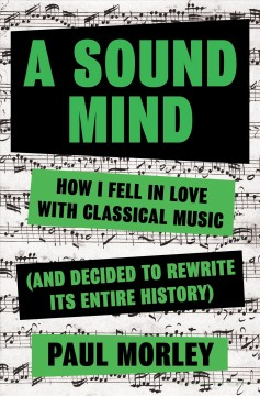 A Sound Mind - How I Fell in Love With Classical Music and Decided to Rewrite Its Entire History