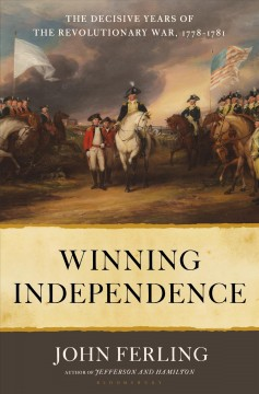 Winning independence - the decisive years of the Revolutionary War, 1778-1781
