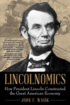 Lincolnomics - how President Lincoln constructed the great American economy